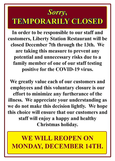 Liberty Station Restaurant will be closed December 7th through the 13th